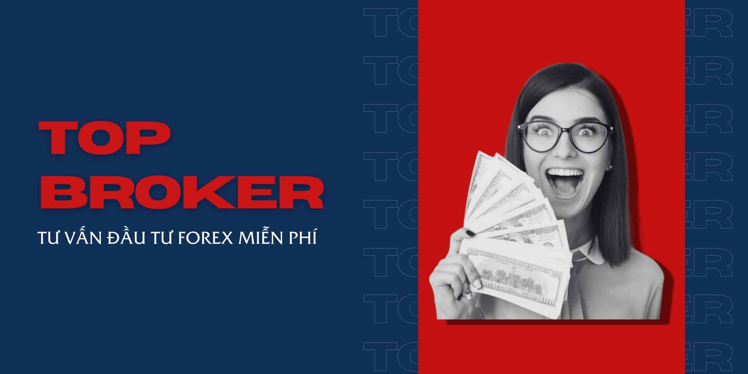 Top Broker Là Gì? Tư Vấn Đầu Tư Forex Uy Tín Không? - Topbrokervn.com